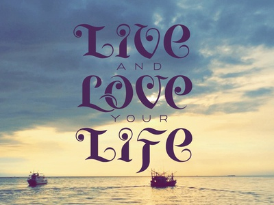 Live and Love your Life by Roland Huse - Dribbble
