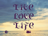 Live and Love your Life