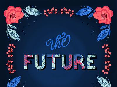 The future type lettering typography design floral art ipad pro procreate vibrant colors flowers illustration future