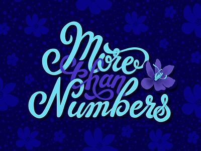 More than Numbers pattern script lettering hand lettering custom type typography type lettering design procreate ipad pro vibrant colors flowers illustration