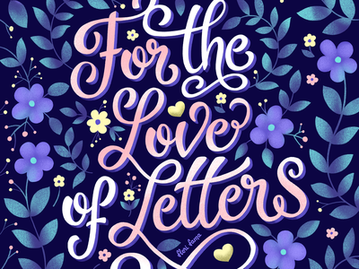 For the Love of Letters script lettering typography botanical type lettering floral art design procreate ipad pro vibrant colors flowers illustration