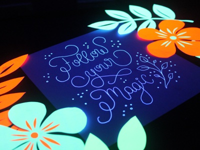 Follow your Magic vibrant colors lettering art calligraphy and lettering artist uv light glow in the dark flowers calligraphy