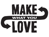 Make what you love.