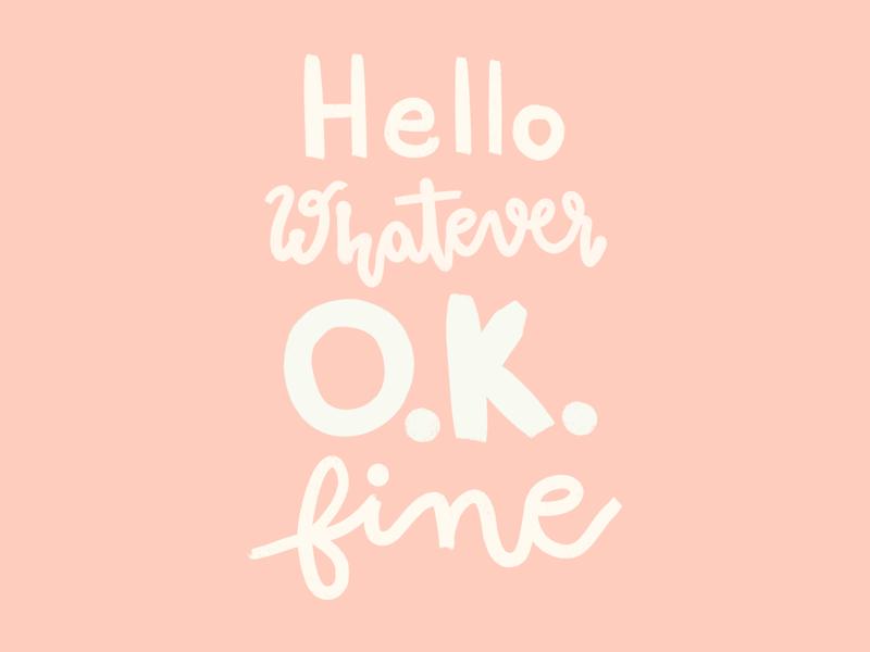 Hello. Whatever. Ok. Fine.