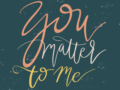 You Matter to Me