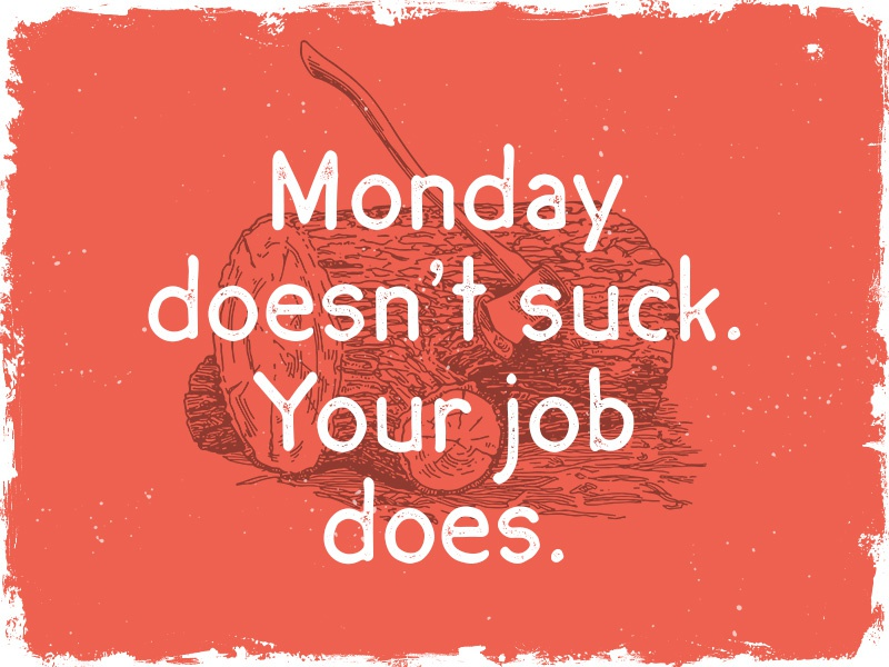 Monday doesn't suck... Just get free font ;)