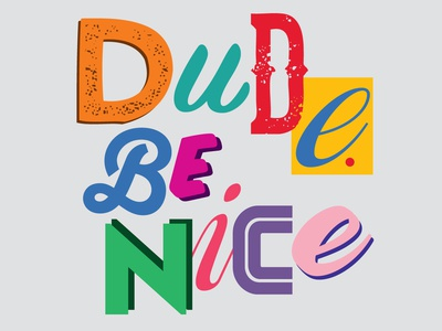 Dude Be Nice typography design typography art kindness inspiration message quote phrase typography dude be nice