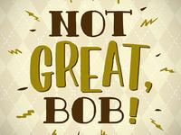 Not great, Bob!