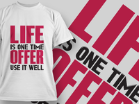 Life is one time offer use it well t-shirt design