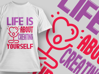 life is about creating yourself t-shirt design