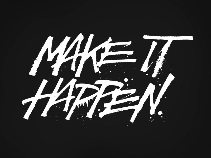 Make It Happen >> Make It Happen By Max Pirsky On Dribbble