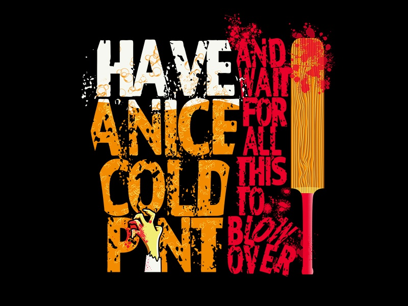 Have a Nice Cold Pint... pint shaun of the dead simple graphics illustration vector design typography