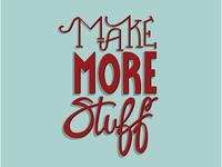 Make More Stuff