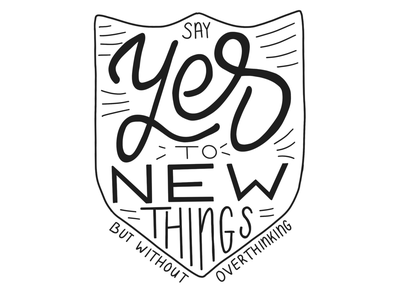 Yes to new things without overthinking dailydraw dailydrawing sheild say yes lettering hand lettering daily illustration