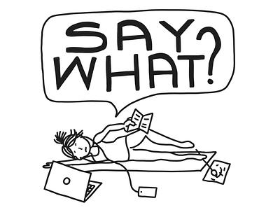 Say what? multitasking daily illustration