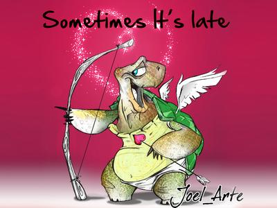 Sometimes love it's late