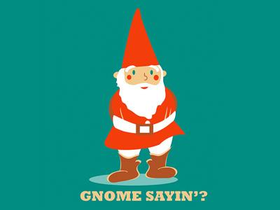 Gnome Sayin'? humor punny pun cartoon illustrator illustration vector gnome