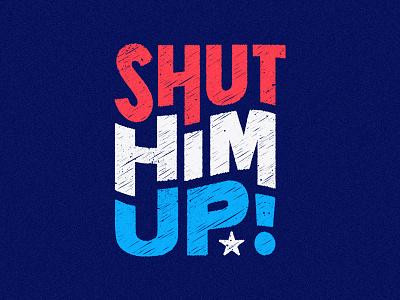 Shut Him Up politics democracy vote 2020 election biden type usa america typography