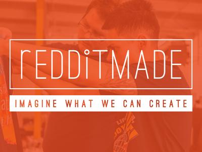 reddtimade redditmade official reddit crowdfunding