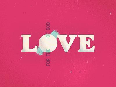 For The Love of God sermons series series church god love sermon