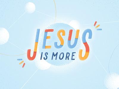 Jesus Is More illustration custom type type church sermon series sermon jesus is more jesus