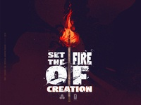 Set the fire of creation