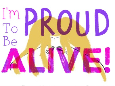 Proud to be alive! media art graphic illustration animation design