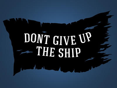 Pirate Flag: Don't Give Up The Ship pirate flag torn vector illustration