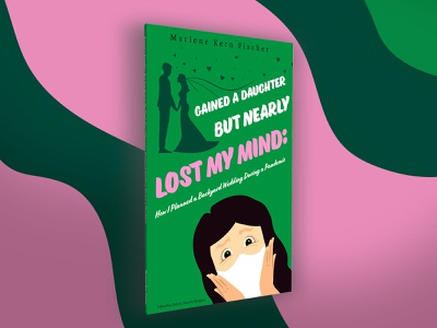 Book Cover: Gained A Daughter But Nearly Lost My Mind mask bride wedding