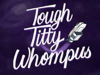 Tough Titty Whompus