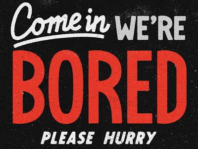 Come In We're Bored