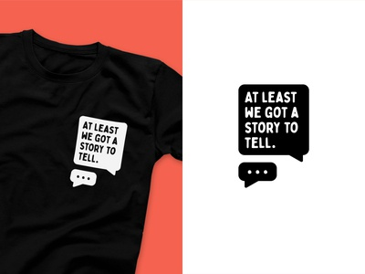 At least we got a story to tell. print apparel apparel design apparel app design graphic design graphicdesign shirt design illustration vector illustration tee design vector