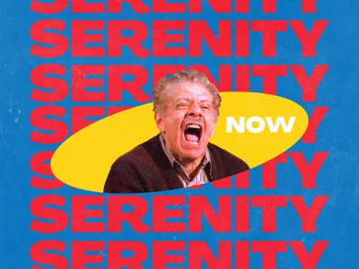 Poster 18/365 comedy serenity serenity now yellow blue red primary primary colors seinfeld illustration grunge design typography poster design photoshop graphic design