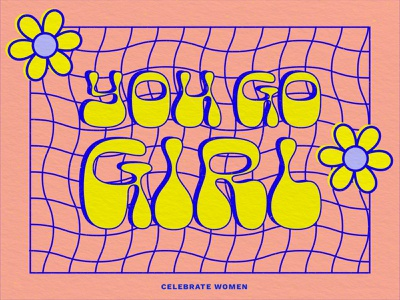 You Go Girl grid layout digital art color exploration typeface typedesign typography shapes waveform wavey grid flower illustration flower inspirational quote inspirational female women empowerment women