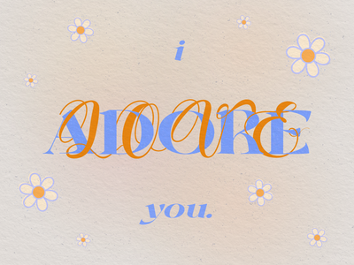 I adore you/I love you adore i love you composition type type design lettering blue orange color exploration textured texture illustrator flowers digital art typography