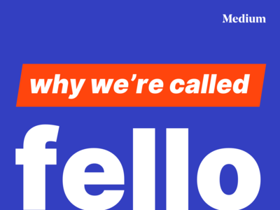 Why we're called Fello