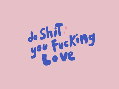 Do shit you fucking love. inspo blue pink hand written typography type