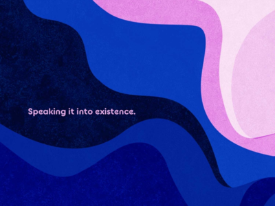 Speaking it into existence. waves wavy blobs blue pink abstract typography design type