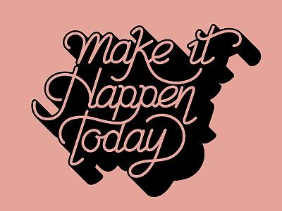 Make it Happen Today typography