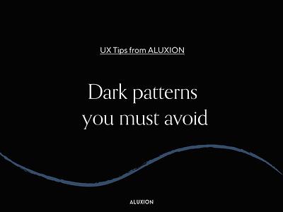 Dark Patterns to avoid patterns dark ux tips minimal aluxion design