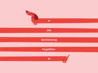 We beloooong together.