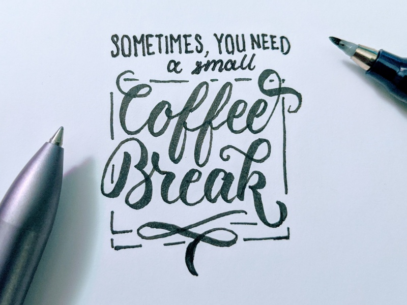 Coffee Break monochrome script letteirng script hand type quote hand lettering calligraphy and lettering artist calligraphy typography lettering