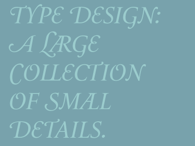 Type design: A Large Collection of Small Details