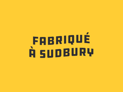 Fabriqué à Sudbury