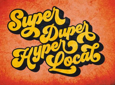 Super Duper Hyper Local