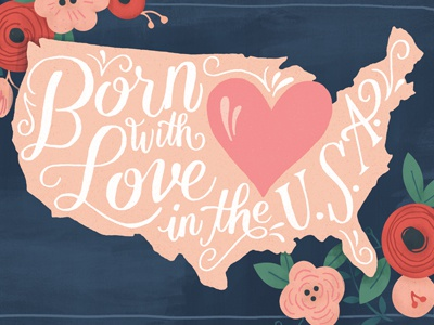 Born with Love in the U.S.A. lettering typography flowers usa map type hand-drawn