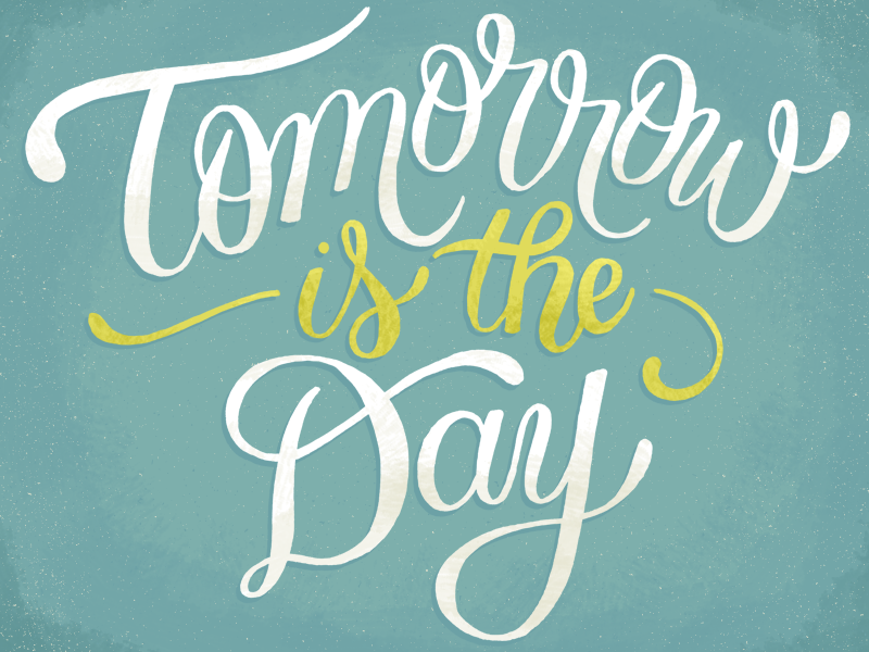 Tomorrow Is The Day hand drawn illustration drawing type lettering