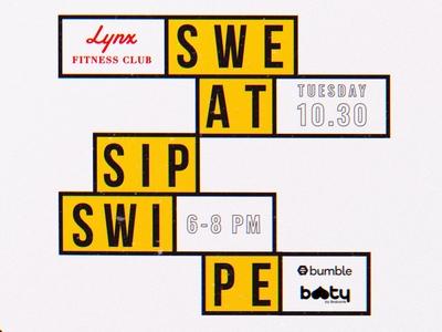 Sweat / Sip / Swipe