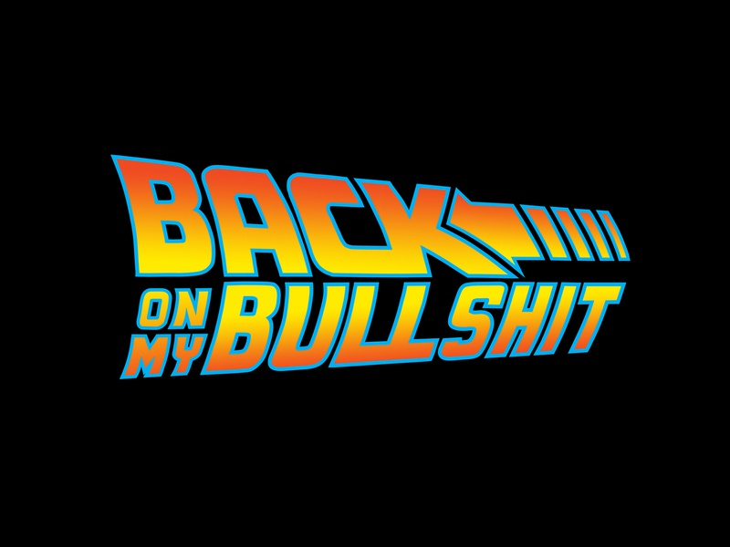 Back On My Bullshit type perspective nostalgia 80s movies logos back to the future memes back on backonmybullshit bombs