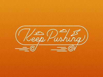 Keep Pushing weekly warmup dribbble keep pushing skateboard weeklywarmup graphic design